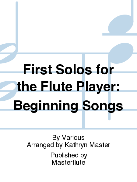 First Solos for the Flute Player: Beginning Songs