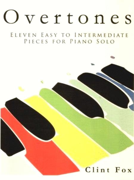 Overtones: Eleven Easy to Intermediate Pieces for Solo Piano