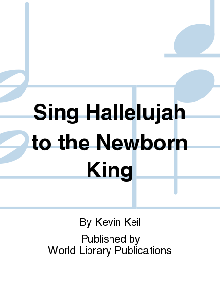 Sing Hallelujah to the Newborn King