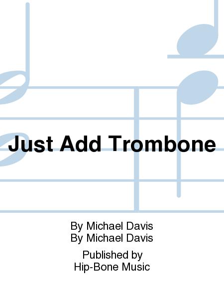 Just Add Trombone