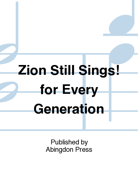 Zion Still Sings! for Every Generation
