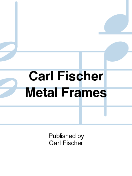 Carl Fischer Metal Frames