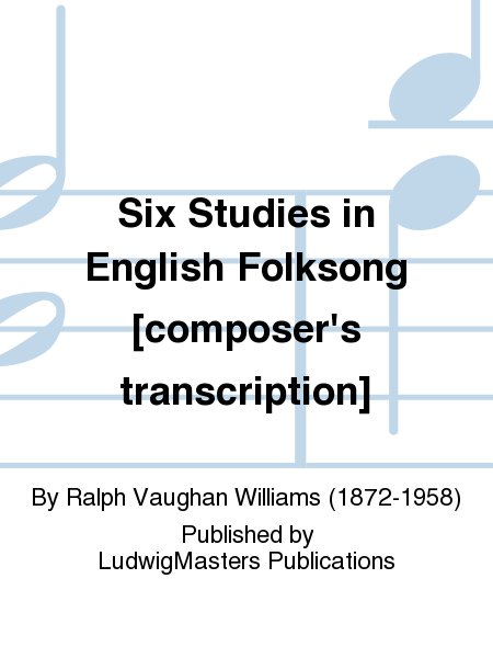 Six Studies in English Folksong [composer's transcription]