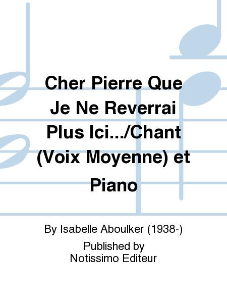 Cher Pierre Que Je Ne Reverrai Plus Ici.../Chant (Voix Moyenne) et Piano