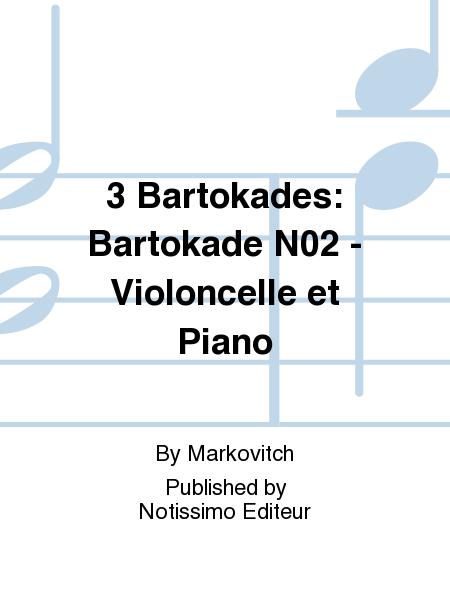 3 Bartokades: Bartokade No.2 - Violoncelle et Piano