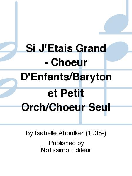Si J'Etais Grand - Choeur D'Enfants/Baryton et Petit Orch/Choeur Seul