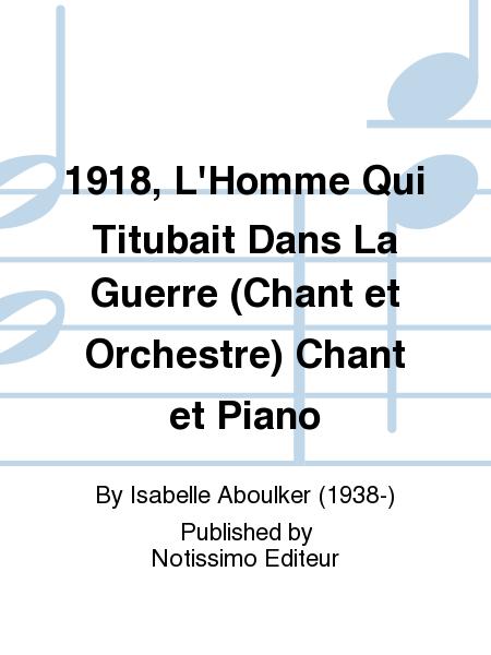 1918, L'Homme Qui Titubait Dans La Guerre (Chant et Orchestre) Chant et Piano