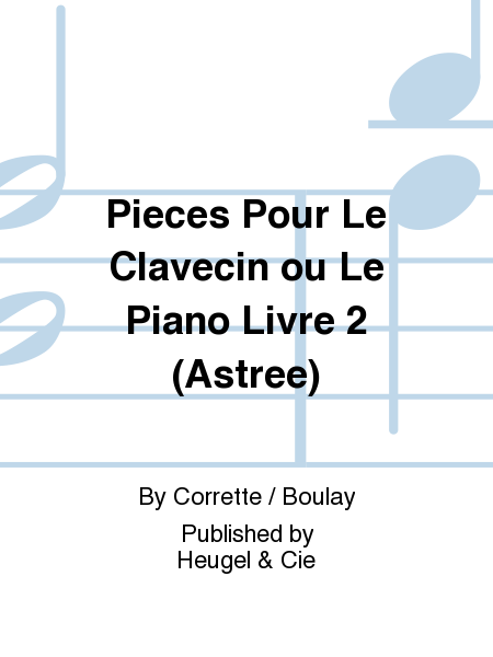 Pieces Pour Le Clavecin ou Le Piano Livre 2 (Astree)