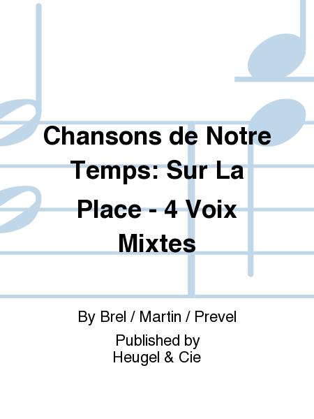 Chansons de Notre Temps: Sur La Place - 4 Voix Mixtes