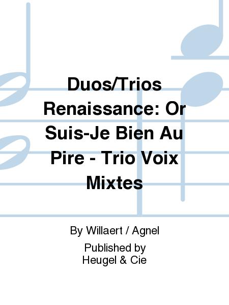 Duos/Trios Renaissance: Or Suis-Je Bien Au Pire - Trio Voix Mixtes