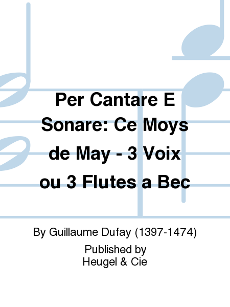 Per Cantare E Sonare: Ce Moys de May - 3 Voix ou 3 Flutes a Bec