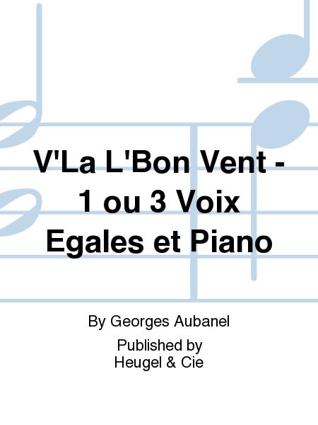 V'La L'Bon Vent - 1 ou 3 Voix Egales et Piano