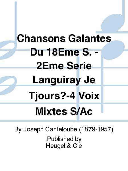 Chansons Galantes Du 18Eme S. - 2eme Serie Languiray Je Tjours?-4 Voix Mixtes S/Ac