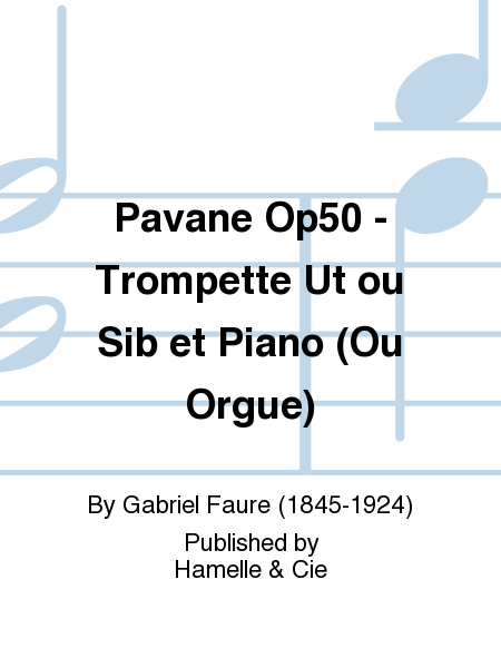 Pavane Op50 - Trompette Ut ou Sib et Piano (Ou Orgue)