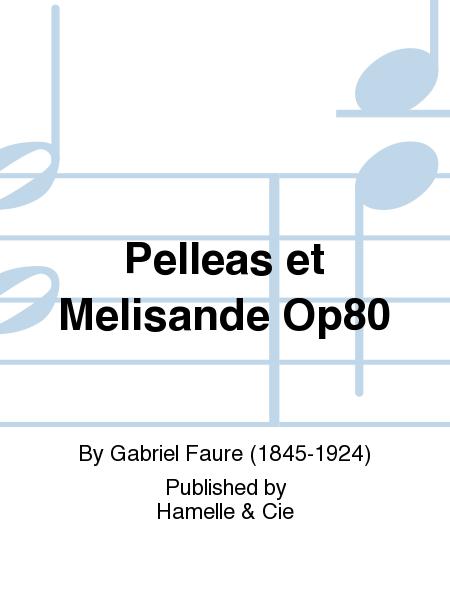 Pelleas et Melisande Op80
