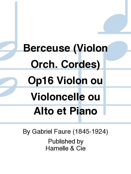 Berceuse (Violon Orch. Cordes) Op16 Violon ou Violoncelle ou Alto et Piano