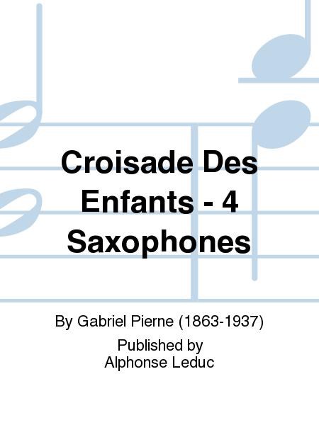 Croisade Des Enfants - 4 Saxophones