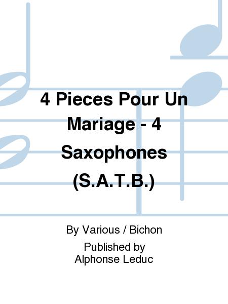 4 Pieces Pour Un Mariage - 4 Saxophones (S.A.T.B.)