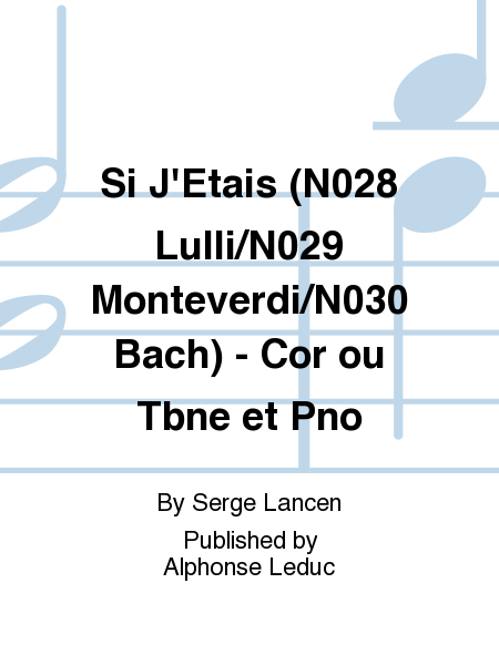 Si J'Etais (N028 Lulli/N029 Monteverdi/N030 Bach) - Cor ou Tbne et Pno