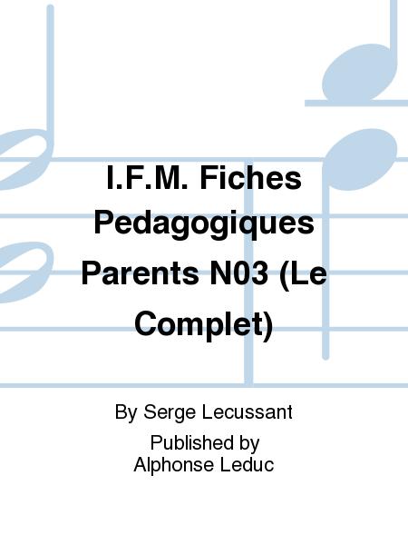 I.F.M. Fiches Pedagogiques Parents No.3 (Le Complet)