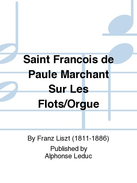 Saint Francois de Paule Marchant Sur Les Flots/Orgue