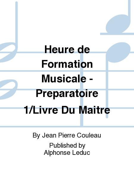 Heure de Formation Musicale - Preparatoire 1/Livre Du Maitre