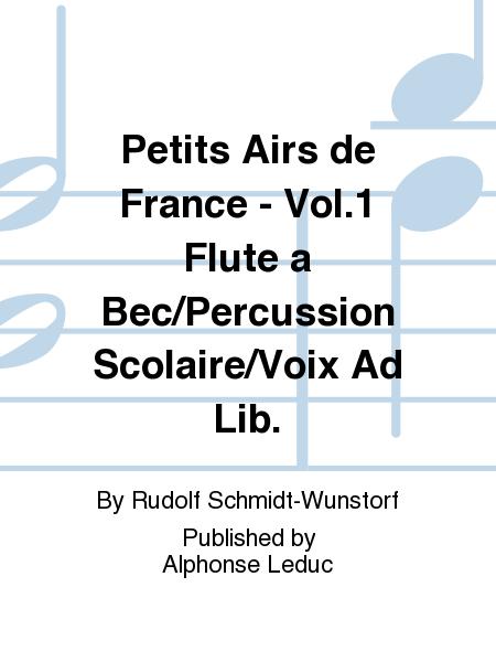 Petits Airs de France - Vol.1 Flute a Bec/Percussion Scolaire/Voix Ad Lib.