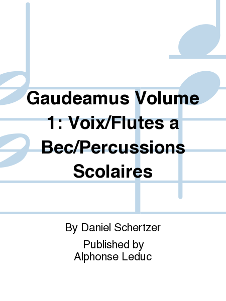 Gaudeamus Volume 1: Voix/Flutes a Bec/Percussions Scolaires