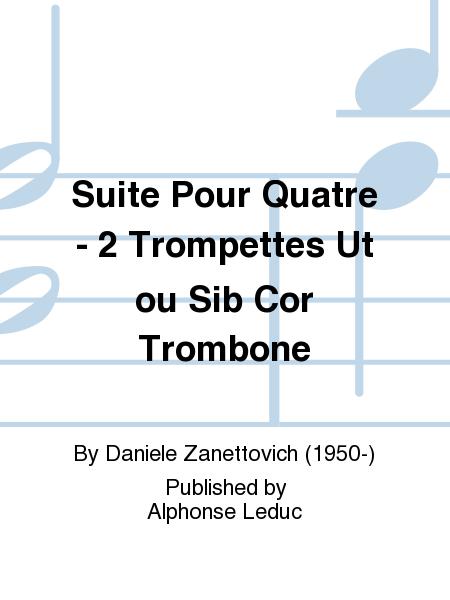Suite Pour Quatre - 2 Trompettes Ut ou Sib Cor Trombone