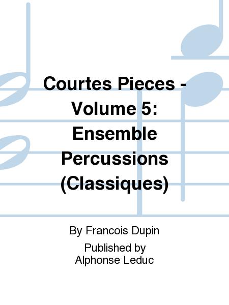 Courtes Pieces - Volume 5: Ensemble Percussions (Classiques)