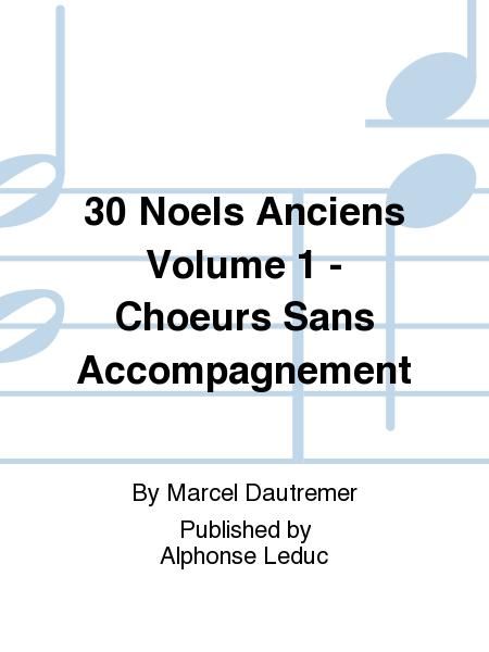 30 Noels Anciens Volume 1 - Choeurs Sans Accompagnement