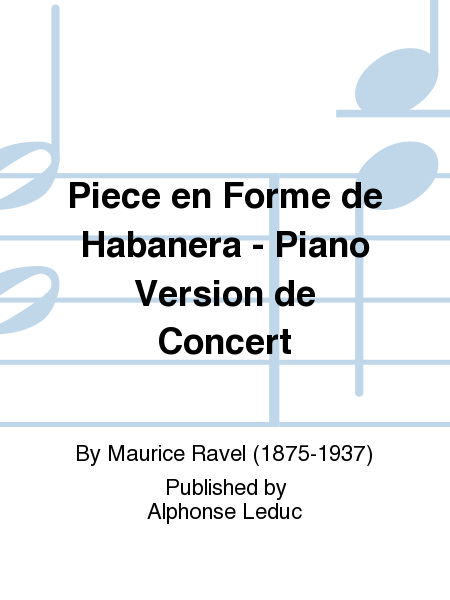 Piece en Forme de Habanera - Piano Version de Concert