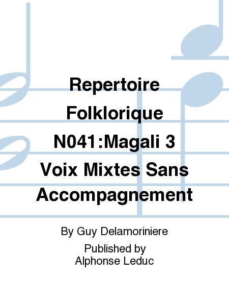Repertoire Folklorique No.41:Magali 3 Voix Mixtes Sans Accompagnement