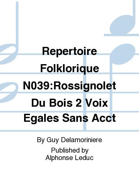 Repertoire Folklorique No.39:Rossignolet Du Bois 2 Voix Egales Sans Accompagnement
