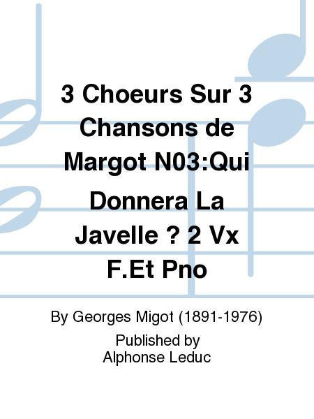 3 Choeurs Sur 3 Chansons de Margot No.3:Qui Donnera La Javelle ? 2 Vx F.Et Pno