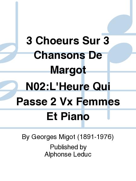 3 Choeurs Sur 3 Chansons De Margot No.2:L'Heure Qui Passe 2 Vx Femmes Et Piano