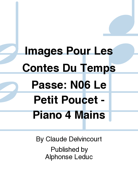 Images Pour Les Contes Du Temps Passe: No.6 Le Petit Poucet - Piano 4 Mains