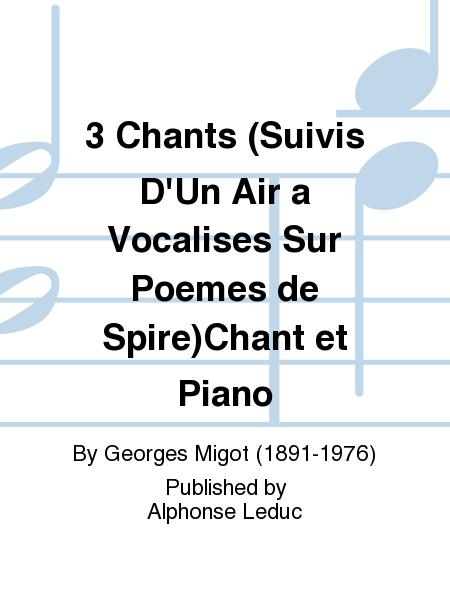 3 Chants (Suivis D'Un Air a Vocalises Sur Poemes de Spire)Chant et Piano