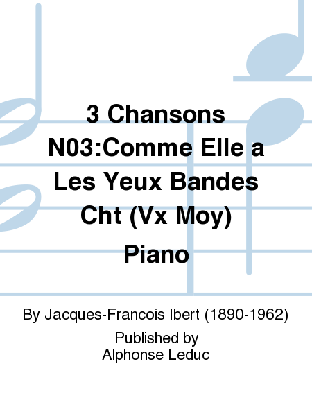 3 Chansons N03:Comme Elle a Les Yeux Bandes Cht (Vx Moy) Piano