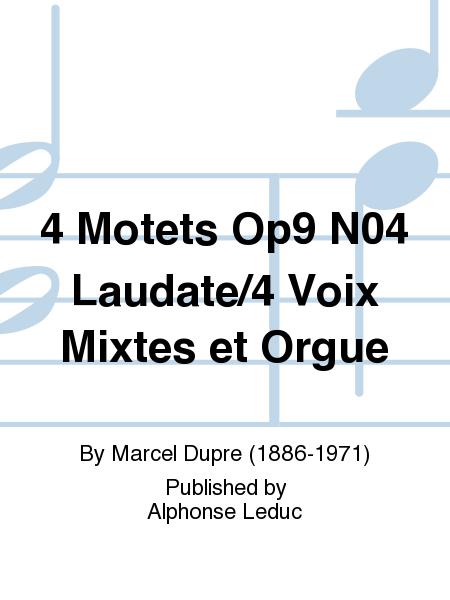 4 Motets Op9 N04 Laudate/4 Voix Mixtes et Orgue