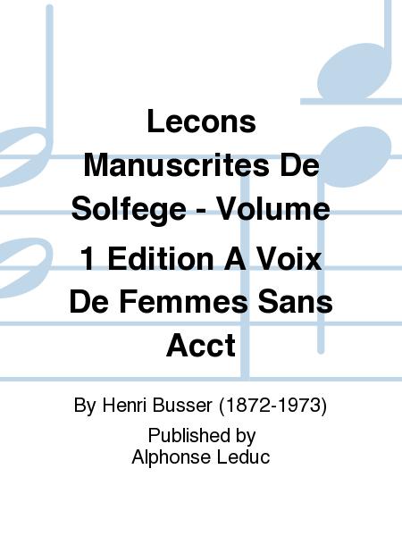 Lecons Manuscrites De Solfege - Volume 1 Edition A Voix De Femmes Sans Accompagnement