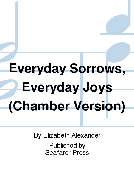 Everyday Sorrows, Everyday Joys (Chamber Version)