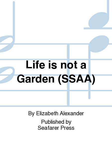 Life is not a Garden (SSAA)
