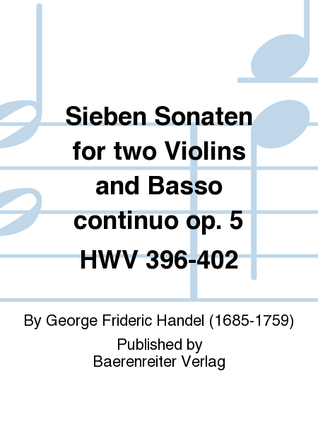 Sieben Sonaten for two Violins and Basso continuo op. 5 HWV 396-402