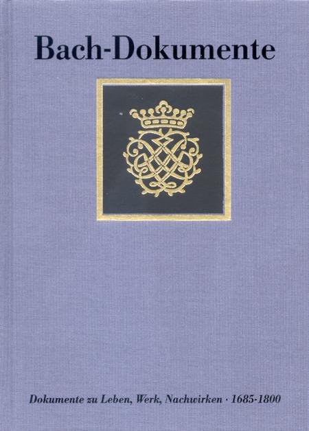 Dokumente zu Leben, Werk und Nachwirken Johann Sebastian Bachs 1685-1800. Neue Dokumente und Nachtrage zu Band I-III