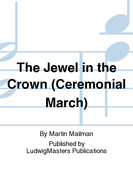 The Jewel in the Crown (Ceremonial March)