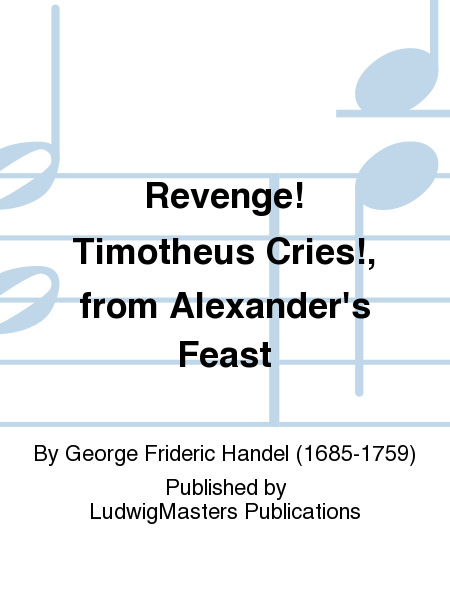 Revenge! Timotheus Cries!, from Alexander's Feast