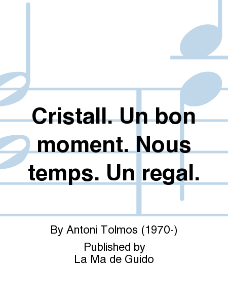 Cristall. Un bon moment. Nous temps. Un regal.
