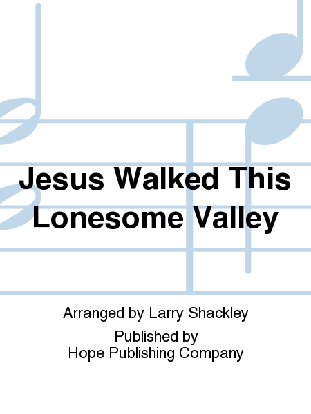Jesus Walked This Lonesome Valley