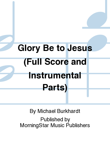Glory Be to Jesus (Full Score and Instrumental Parts)